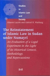 The Reinstatement of Islamic Law in Sudan Under Numayrī: An Evaluation of a Legal Experiment in the Light of Its Historical Context, Methodology,