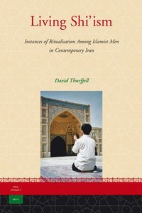 Living Shi'ism: Instances of Ritualisation Among Islamist Men in Contemporary Iran
