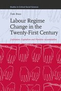 Labour Regime Change in the Twenty-First Century: Unfreedom, Capitalism and Primitive Accumulation