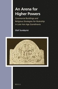 An Arena for Higher Powers: Ceremonial Buildings and Religious Strategies for Rulership in Late Iron Age Scandinavia