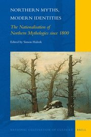 Northern Myths, Modern Identities: The Nationalisation of Northern Mythologies Since 1800