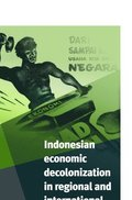 Indonesian Economic Decolonization in Regional and International Perspective