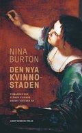 Den nya kvinnostaden : pionjärer och glömda kvinnor under tvåtusen år / Nina Burton