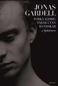 Bokomslag Torka aldrig tårar utan handskar: 2. Sjukdomen (inbunden)