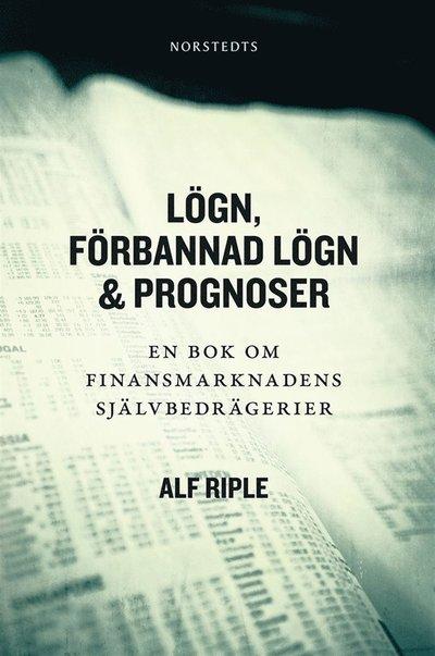 Lögn, förbannad lögn & prognoser : en bok om finansmarknadens självbedrägerier