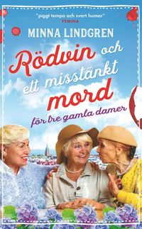 Rödvin och ett misstänkt mord för tre gamla damer / Minna Lindgren ; översättare: Ann-Christine Relander.