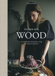 Vinter hos Wood : en kokbok från höstmörkrets inträde till vårljusets återkomst