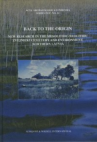 Back to the origin : new research in the Mesolithic-Neolithic Zvejnieki cemetery and environment, northern Latvia