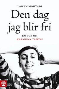 Den dag jag blir fri : en bok om Katarina Taikon