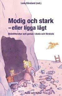 Modig och stark - eller ligga lågt : skönlitteratur och genus i skola och  förskola av Lena Kåreland (Häftad)