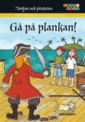 Morgan och piraterna. 3, Gå på plankan!