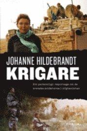 Krigare: Ett personligt reportage om de svenska soldaterna i Afghanistan (inbunden)