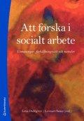 Att forska i socialt arbete : utmaningar, förhållningssätt och metoder / Lena Dahlgren; Lennart Sauer