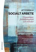 Att forska i socialt arbete : utmaningar, förhållningssätt och metoder / Petra Ahnlund, Lennart Sauer (red.)