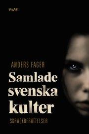Samlade svenska kulter : skräckberättelser (inbunden)