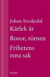 Kärlek är; Rosor, törnen; Frihetens rena sak: Carl Jonas Love Almqvists författarliv 1793-1866