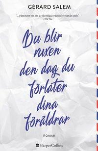 Du blir vuxen den dag du förlåter dina föräldrar / Gérard Salem ; översättning: Fredrika Spindler.