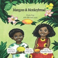 Mangoes & MonkeyBread : Fruity Fun with Ella and Louis