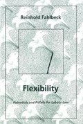 Flexibility Potentials and Pitfalls for Labour Law