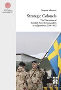 Strategic Colonels: The Discretion of Swedish Force Commanders in Afghanistan 2006-2013