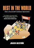 Best in the world : how to succeed with continuous improvement