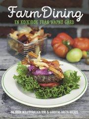 Farm Dining : en ko(k)bok från Wapnö Gård