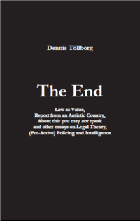 The End : Law as value, Report from an Autistic Country, About this you may not speak and other essays on Legal Theory, (Pro-Active) Policing and Intelligence
