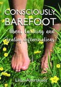 Consciously barefoot : about earthing and healing inflammations