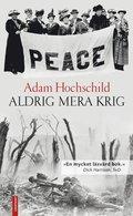 Aldrig mera krig : lojalitet och uppror 1914-1918 / Adam Hochschild