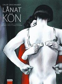 Lånat kön ; efter La garçonne et l'assassin av Fabrice Virgili & Danièle Voldman / text och bild Chloé Cruchaudet ; översättning Horst Schröder.