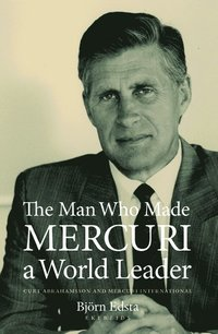 The man who made Mercuri a world leader : Curt Abrahamsson and Mercuri International