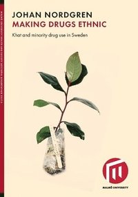 Making drugs ethnic : Khat and minority drug use in Sweden