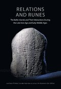 Relations and Runes : The Baltic Islands and Their Interactions During the Late Iron Age and Early Middle Ages