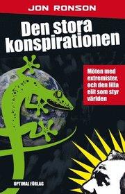 Bokomslag Den stora konspirationen. Möten med extremister, och den lilla elit som sty (inbunden)