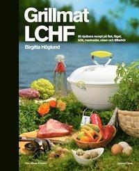 Grillmat LCHF: 80 njutbara recept på fisk, fågel, kött, marinader, såser... (inbunden)