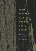 Tala för det gröna i lövet : Ekopoesi som estetik och aktivism / Peter Degerman
