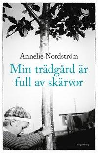 Min trädgård är full av skärvor / Annelie Nordström.