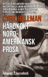 Hårdkokt nordamerikansk prosa : intervjuer med Anthony Bourdain, Don DeLillo, Bret Easton Ellis, Barry Gifford, Dennis Lehane, Chuck Palahniuk, George Pelecanos och Terry Gilliam om Hunter S. Thompson