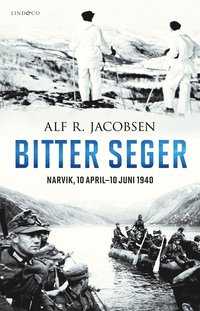 Bitter seger : Narvik 10 april-10 juni 1940