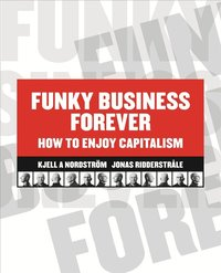 Funky Business Forever - How to Enjoy Capitalism