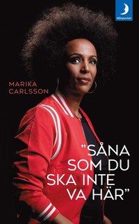 """""""Såna som du ska inte va här"""" / Marika Carlsson."""