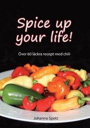 Spice Up Your Life : Över 60 läckra recept med chili