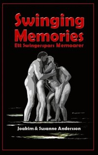 Swinging Memories : ett swingerspars memoarer