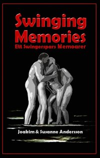 Swinging Memories: Ett swingerspars memoarer