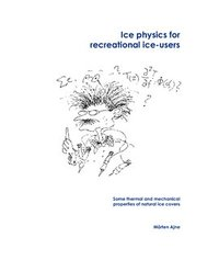 Ice physics for recreational ice-users : some thermal and mechanical properties of natural ice covers