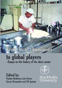 From local champions to global players : essays on the history of the dairy sector