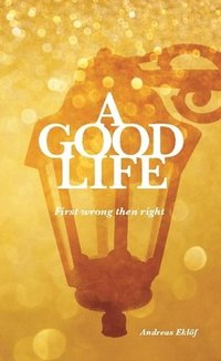 A good life : first wrong then right