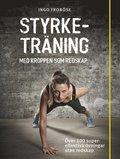 Styrketräning med kroppen som redskap : över 100 supereffektiva övningar utan redskap