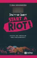 Don't Be Quiet, Start a Riot! Essays on Feminism and Performance