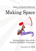Making space : raising hidden voices of the swedish LGBTQIA+ community / Kabir McDonald Rachel McDonald; Sveriges Förenade HBTQ-studenter